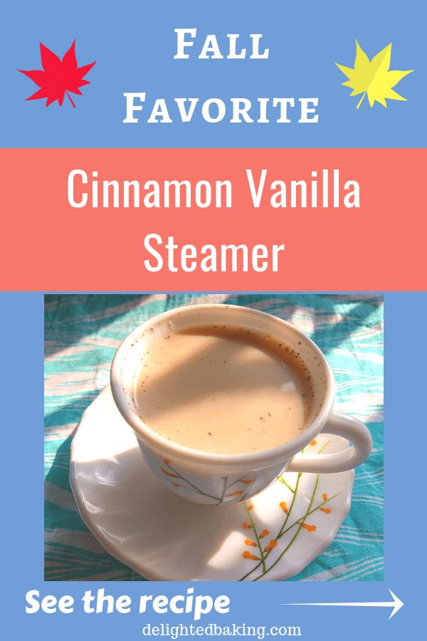 Cinnamon Vanilla Steamer : Fall favorite drink. Warm winter drink.
