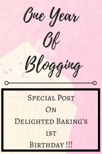 One Year Of Blogging : Special Post On Delighted Baking's 1st Birthday