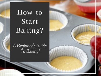 How to start baking? A beginner's guide to baking!