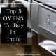 Top 5 OTG ovens to buy in India. Also includes the ultimate oven size guide.