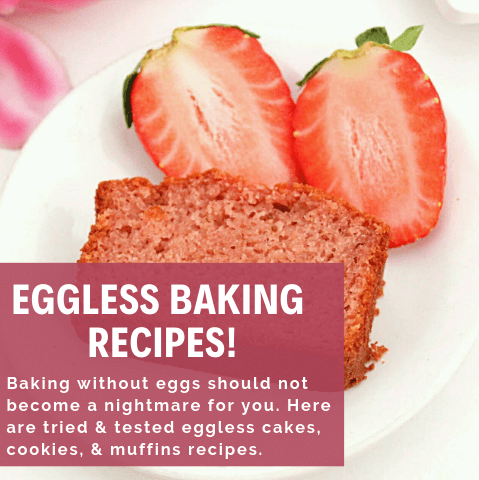 Eggless Baking Recipes - Eggless cakes, eggless cookies, eggless muffins and a lot more...